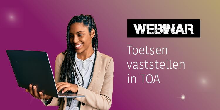 Webinar Toetsen vaststellen in TOA